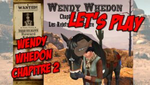 Let's Play : Wendy Whedon 2 – Les Rejets de la Nature